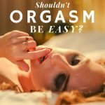 Shouldn't Orgasm be EASY??